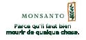 Monsanto : Parce qu'il faut bien mourir de quelque chose.